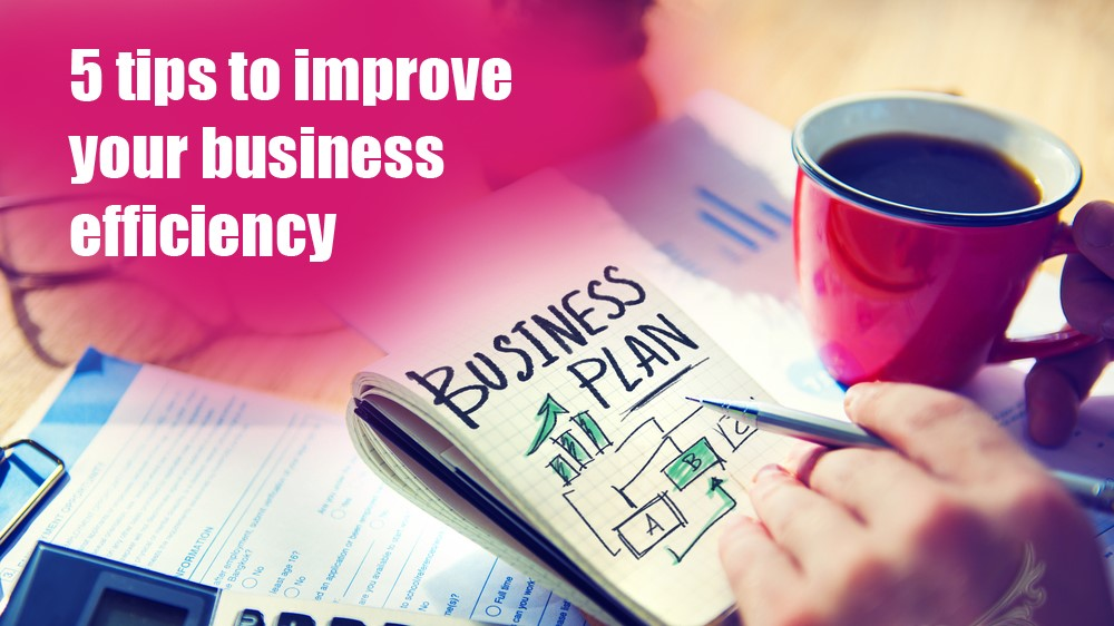 5 Tips to improve business efficiency